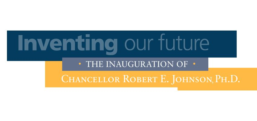 Inventing our future. The Inauguration of Chancellor Robert E. Johnson, Ph.D.